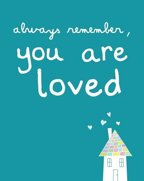Alwasys remember you are loved